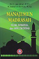 MANAJEMEN MADRASAH TEORI, STRATEGI DAN IMPLEMENTASI Pengarang : Dr. H. Jaja jahari, M.Pd Penerbit : Alfabeta
