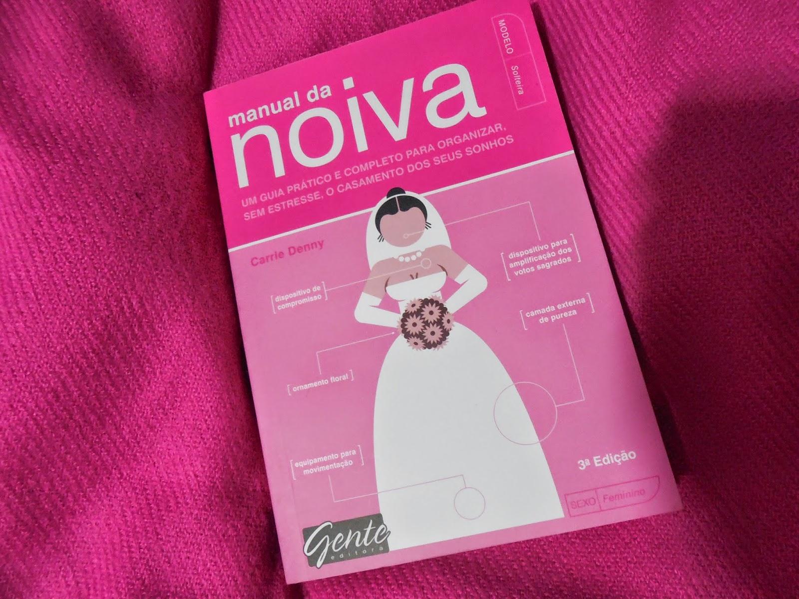 a9edb83e001c Título Original : The Bride ´s Instruction Manual Título no Brasil : Manual  da Noiva Autora : Carrie Denny Editora Gente