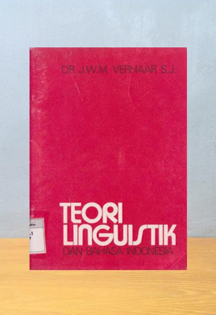TEORI LINGUISTIK DAN BAHASA INDONESIA, J.W.M. Verhaar S.J