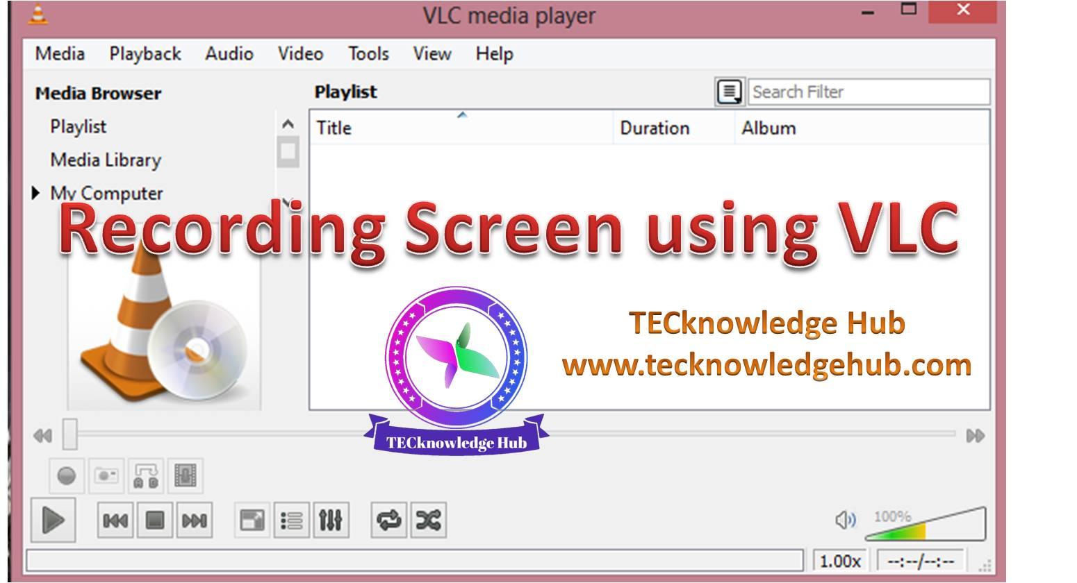 RECORDING SCREEN USING VLC PLAYER - TECknowledge HUB