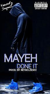 Fresh Music: Done it - Mayeh | @iam_Mayeh