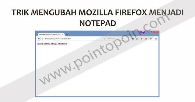 Trik Mengubah Mozilla Firefox Menjadi Notepad