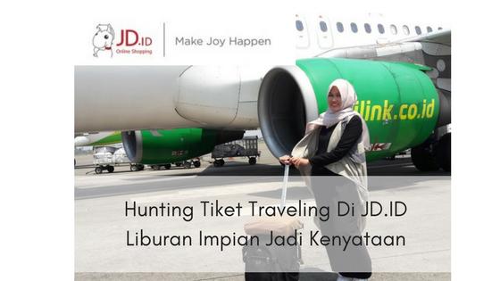 Hunting Tiket Traveling Di JD.ID Libur Impian Jadi Kenyataan
