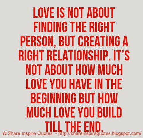 Love Is Not Just About Finding The Right Person But Creating Right