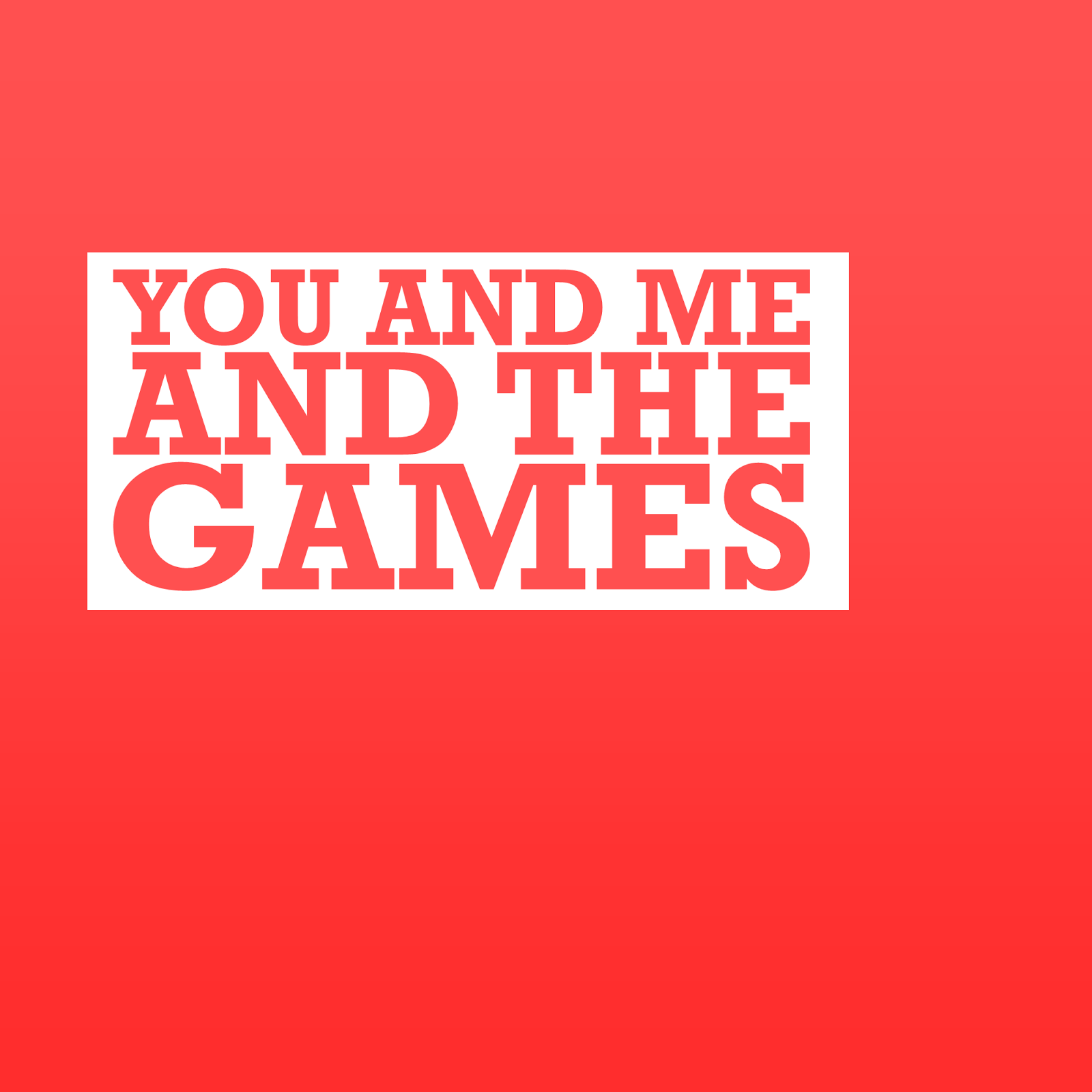 YOU AND ME AND THE GAMES | Listen via Stitcher for Podcasts