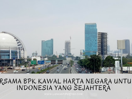 Bersama BPK Kawal Harta Negara Untuk Indonesia Yang Sejahtera