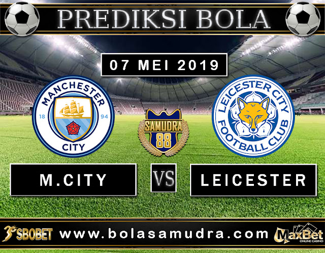 PREDIKSI SEPAK BOLA TERPERCAYA MANCHESTER CITY VS LEICESTER CITY 07 MEI 2019