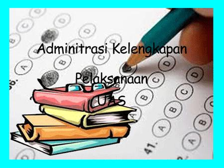 Administrasi Kelengkapan Pelaksanaan PAS SD,SMP dan SMA