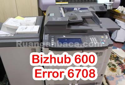 Solusi Problem Bizhub 600 Error 6708