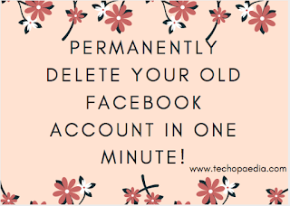 Permanently Delete Your Old Facebook Account In One Minute!