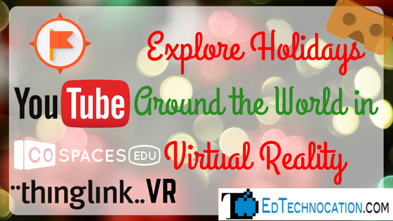 Explore Holidays Around the World in #VirtualReality | @EdTechnocation #ARVRinEDU #VRinEDU
