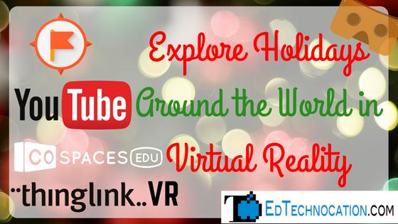 Explore Holidays Around the World in #VirtualReality | @EdTechnocation #ARVRinEDU #VRinEDU