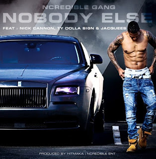 Download Nobody Else by Ncredible Gang ft Nick Cannon, Ty Dollar Sign and Jacquees