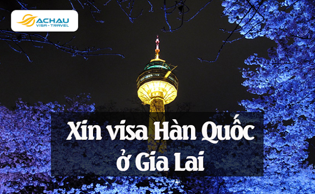 Xin visa Hàn Quốc ở Gia Lai
