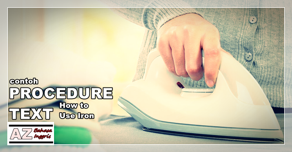 Contoh Procedure Text How To Use An Iron Dan Artinya A Z Bahasa