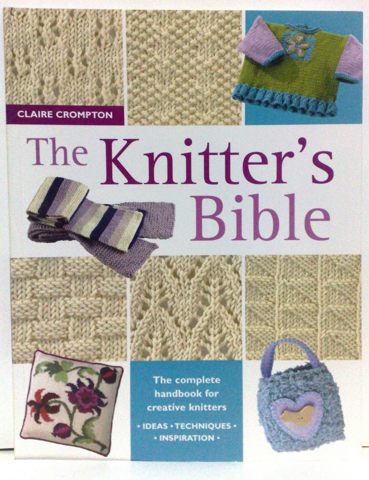 The Knitter's Bible goes back to basics, with an overview of the yarns and  equipment available today. It then takes readers, step-by-step, ...