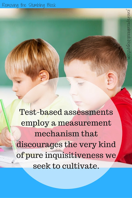 Test-based assessments discourage inquisitiveness; Removing the Stumbling Block
