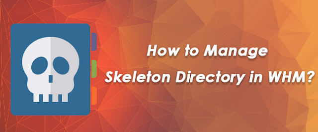 Steps to manage Skeleton Directory in WHM(Reseller/Root)| cheap linux hosting
