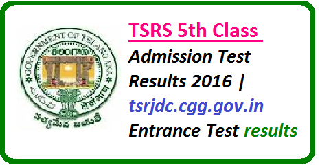 TSRS 5th Class Admission Test Results 2016|tsrjdc.cgg.gov.in Entrance Test results/2016/05/tsrs-5th-class-admission-test-results.html