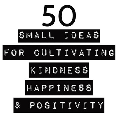 https://3.bp.blogspot.com/-UZb1TWQtNng/V2PaOh2WTjI/AAAAAAAAglw/QpahEhfqjOUjbIeXzb26xONSo9VH5JjoACLcB/s400/50%2Bsmall%2Bideas%2Bfor%2Bcultivating%2Bkindness%2Bhappiness%2Band%2Bpositivity.jpg