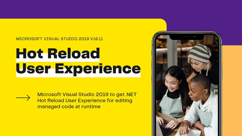 Visual Studio 2019 to get .NET Hot Reload User Experience for editing managed code at runtime