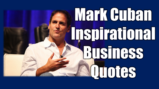 What are the best Mark Cuban Inspirational Business Quotes? Here's our selection of Mark Cuban inspirational quote to upgrade your business strategy.