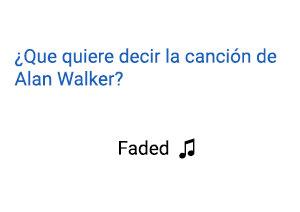 Significado de la canción Faded Alan Walker.