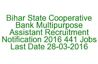 Bihar State Cooperative Bank Multipurpose Assistant Recruitment Notification 2016 441 Jobs Last Date 28-03-2016