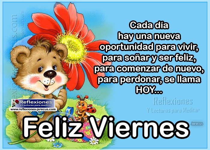 Cada día hay una nueva oportunidad para vivir, para soñar y ser feliz, para comenzar de nuevo, para perdonar... se llama HOY FELIZ VIERNES