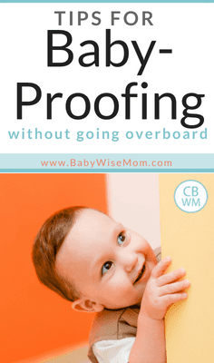 Tips for Baby-Proofing Your Home. What to baby proof and what to leave out. You don't want to make everything indestructible.