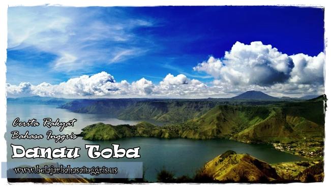 Cerita Bahasa Inggris Danau Toba, Cerita Rakyat Bahasa Inggris Danau Toba, Cerita Danau Toba Bahasa Inggris. | www.belajarbahasainggris.us