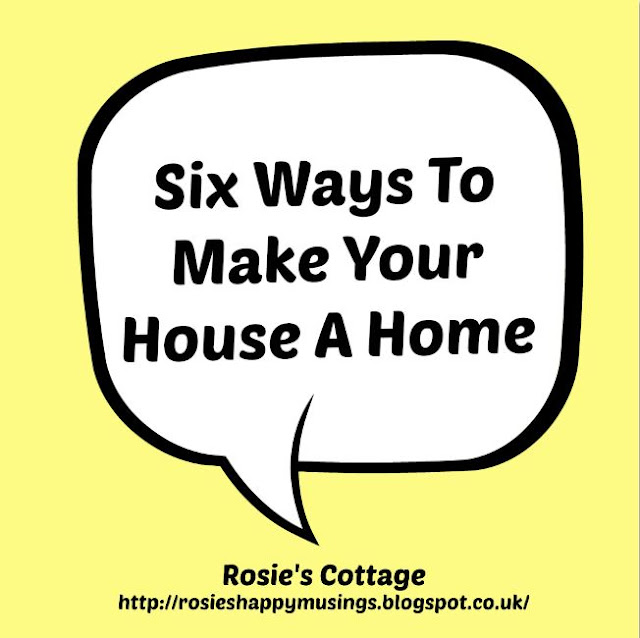 Six ways to make your house a home