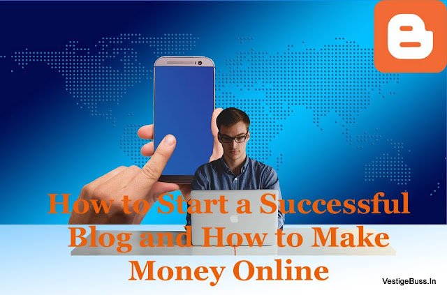 How to Start a Successful Blog and How to Make Money Online