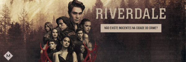 Riverdale | Não existe inocentes na cidade do crime?