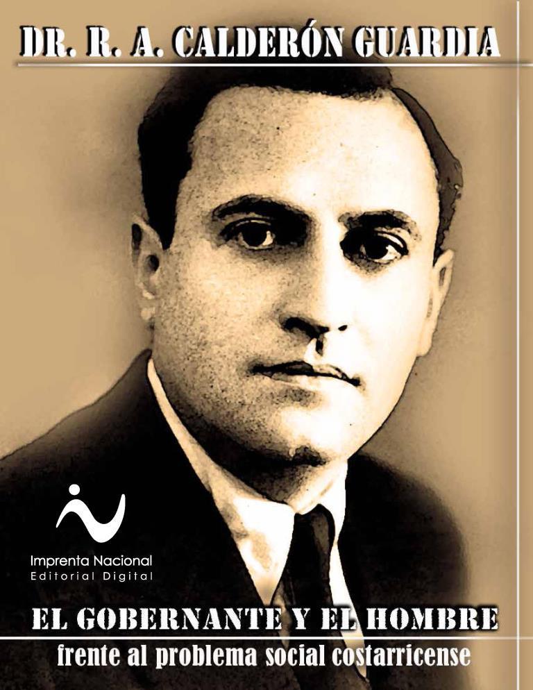 El gobernante y el hombre frente al problema social costarricense – Dr. R. A. Calderón Guardia [Impmprenta Nacional]