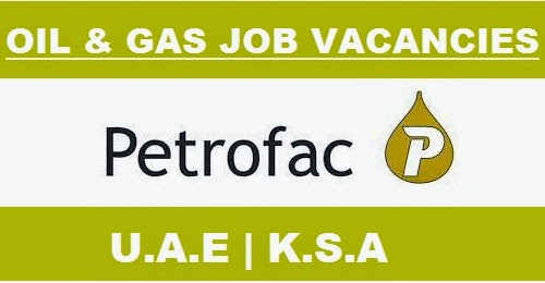 PETROFAC OIL AND GAS JOB OPENINGS | U A E | SAUDI ARABIA