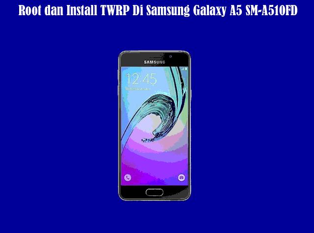 Cara Root dan Install TWRP Di Samsung Galaxy A5 SM-A510FD Dengan Mudah