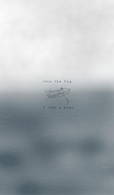 I ride a boat into the fog