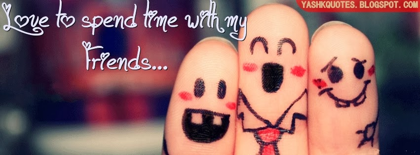 Spending Time With Friends Fb Cover Yash Quotes