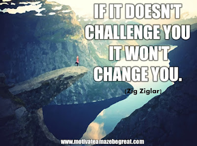 "16 Awesome Quotes To Reach Your Dreams: ""If it doesn't challenge you it won't change you."" - Zig Ziglar"