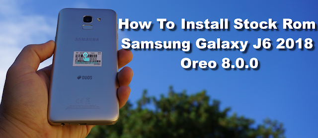 How To Flash Samsung Galaxy J6 2018 Oreo 8.0.0 Stock Firmware
