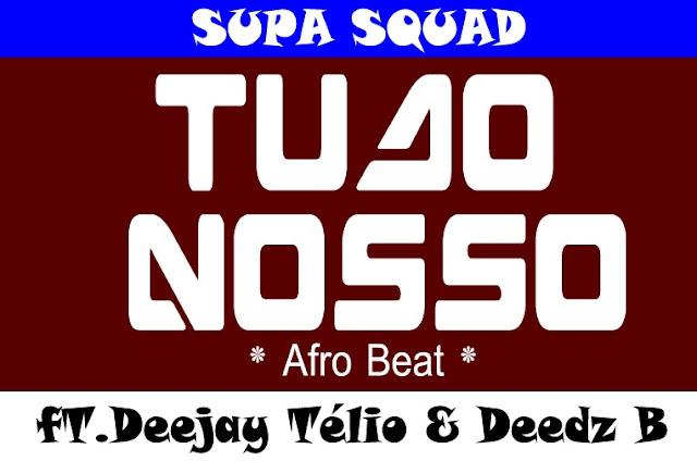 Supa Squad Ft. Deejay Télio & Deedz B