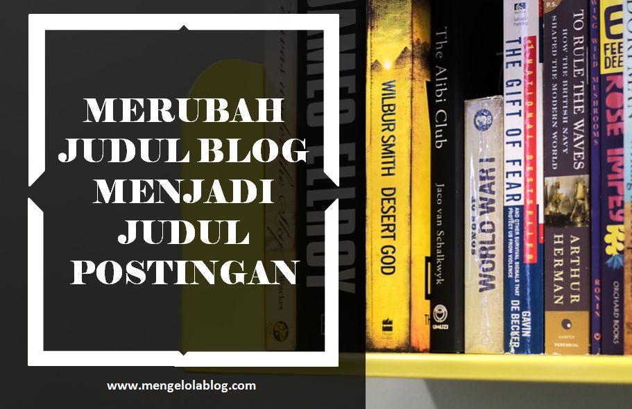Merubah judul blog menjadi judul postingan