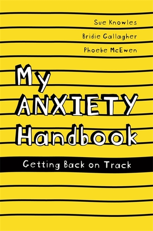 My Anxiety Handbook by Sue Knowles, Bridie Gallagher, and Phoebe McEwen