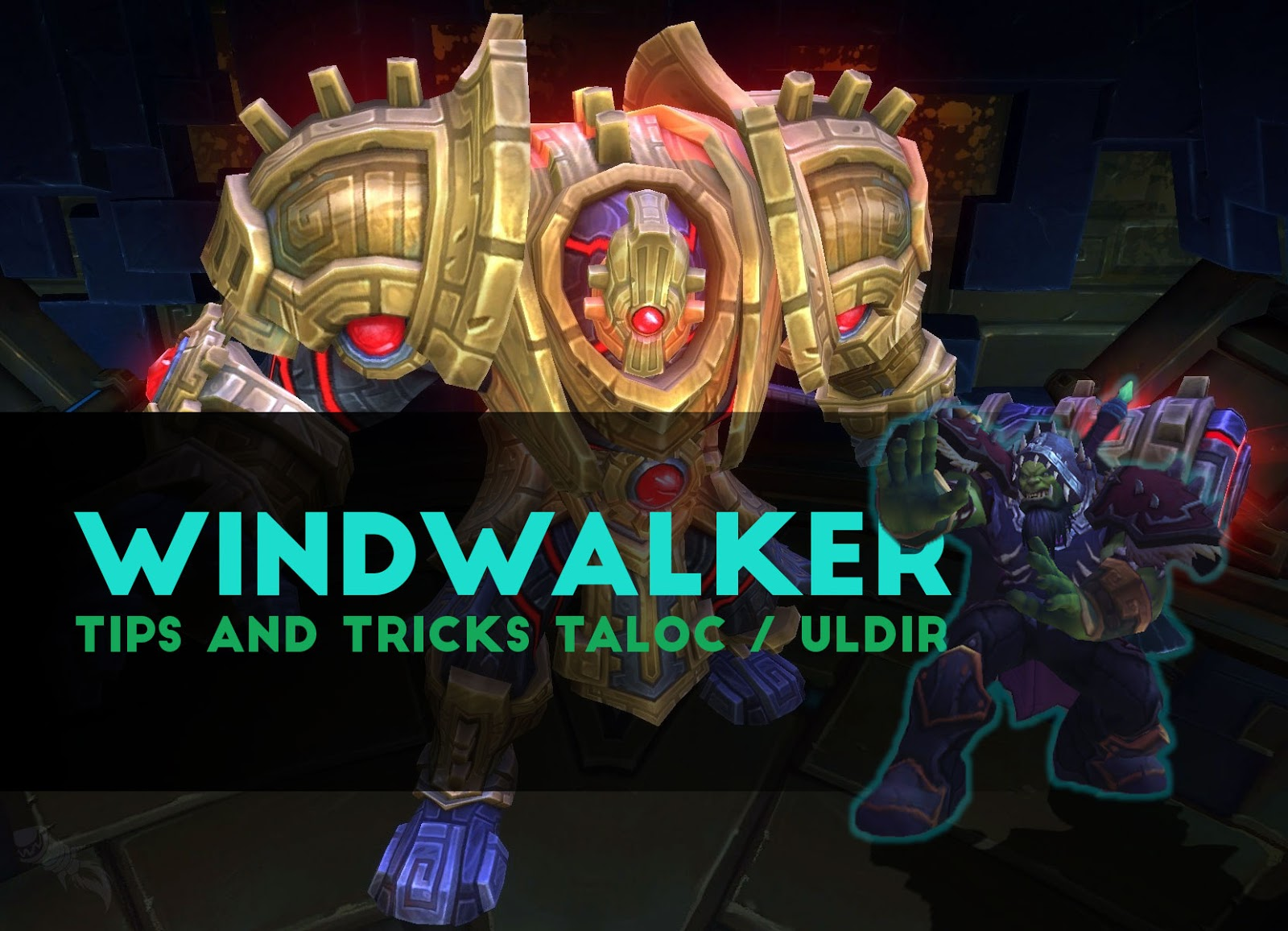 WindWalker Tips and Tricks TALOC / ULDIR - Patch 8.0