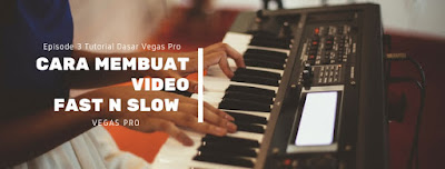 Cara Membuat video FastMotion dan Slowmotion di Vegas Pro