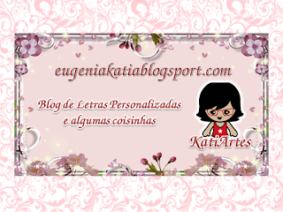 EUGENIA - KATIA ARTES - BLOG DE LETRAS PERSONALIZADAS E ALGUMAS COISINHAS