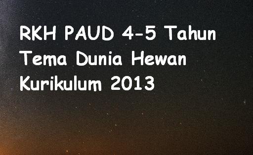 RKH PAUD 4-5 Tahun Tema Dunia Hewan Kurikulum 2013