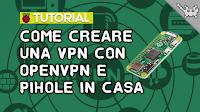 Come creare una VPN Privata con OpenVPN (+ PiHole) sul Raspberry Pi Zero!