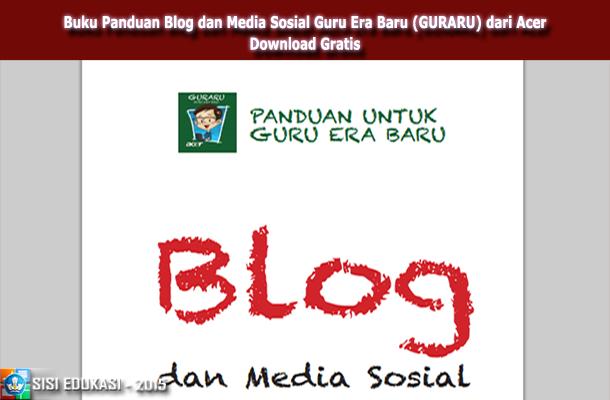 Buku Panduan Blog dan Media Sosial Guru Era Baru (GURARU) dari Acer Download Gratis